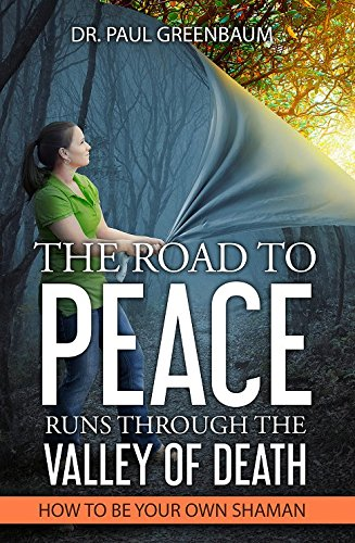 Download The Road to Peace Runs through the Valley of Death: How to Be Your Own Shaman PDF