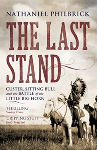 The Last Stand Custer Sitting Bull And The Battle Of The Little Bighorn By Nathaniel Philbrick