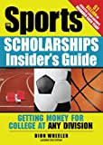 Sports Scholarships Insider's Guide: Getting Money for College at Any Division