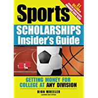 The Sports Scholarships Insider's Guide: Getting Money for College at Any Division (Sport Scholarships Insider's Guide)