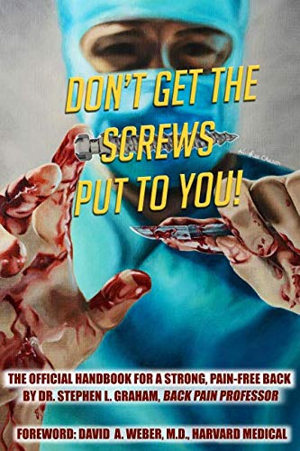 Don't Get the Screws Put To You!: The Official Handbook For A Strong, Pain-Free Back