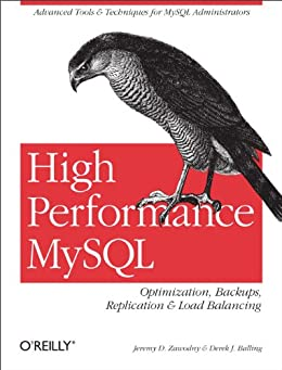 High Performance MySQL: Optimization, Backups, Replication, Load Balancing & More (Advanced Tools and Techniques for Mysql Administrators) by [Zawodny, Jeremy D., Balling, Derek J.]