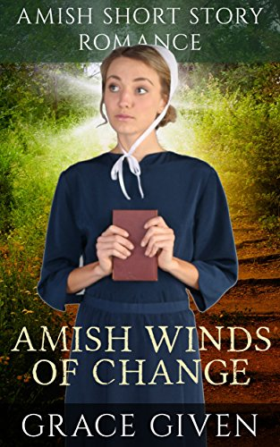 Amish Winds Of Change: Amish Short Story Romance by [Given, Grace]