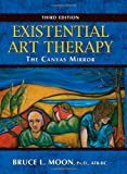 Existential Art Therapy : The Canvas Mirror, Moon, Bruce L., 0398078440