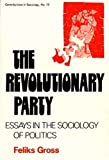 The Revolutionary Party : Essays in the Sociology of Politics, Gross, Feliks, 0837163765
