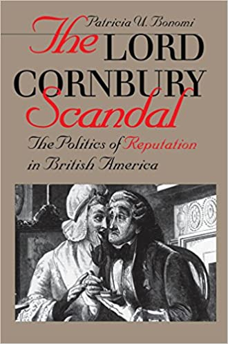 The Lord Cornbury Scandal: The Politics of Reputation in British America (Published for the Omohundro Institute of Early American History & Culture)