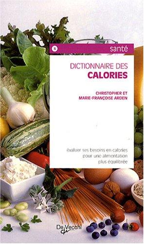 Dictionnaire des calories Broché – 19 mai 2008 Christopher Arden Marie-Françoise Arden De Vecchi 2732844438