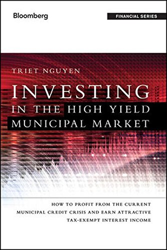 Investing in the High Yield Municipal Market: How to Profit from the Current Municipal Credit Crisis and Earn Attractive Tax-Exempt Interest Income by Wiley