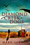 Diamond Creek Dogs, Mark Gordon, 1494908689