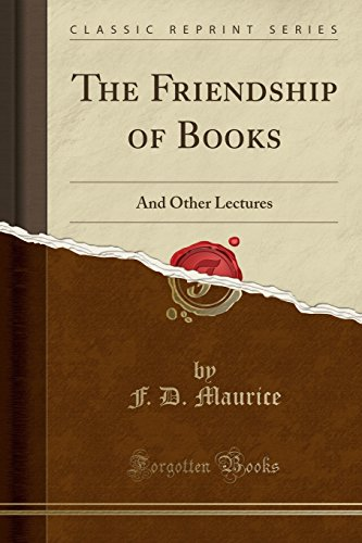 The Friendship of Books: And Other Lectures (Classic Reprint)