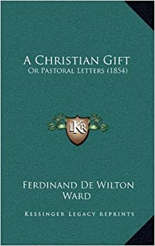 A Christian Gift: Or Pastoral Letters (1854)