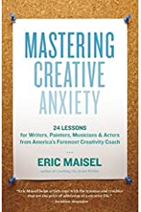 Mastering Creative Anxiety: 24 Lessons for Writers, Painters, Musicians, and Actors from America's Foremost Creativity Coach Paperback