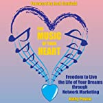 The Music of Your Heart: Freedom to Live the Life of your Dreams Through Network Marketing | Kathy Paauw