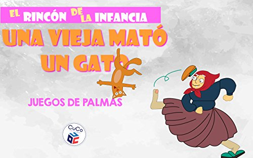 UNA VIEJA MATÓ UN GATO - JUEGOS DE PALMAS: DIVIÉRTETE CON TUS HIJOS ENSEÑÁNDOLES TUS