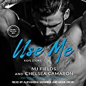 Use Me: Kid's Story: Caldwell Brothers, Book 4 Audiobook by MJ Fields, Chelsea Camaron Narrated by Alexandra Shawnee, Aiden Snow