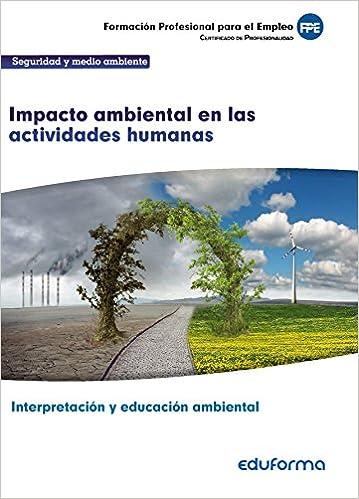 Uf0735 Impacto Ambiental En Las Actividades Humanas Certificado De Profesionalidad Interpretación Y Educación Ambiental Familia Profesionalseguridad Y Medio Ambiente Spanish Edition 9788490938089 Puche Pajares Juan Morillo