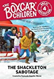The Shackleton Sabotage (The Boxcar Children Great Adventure)