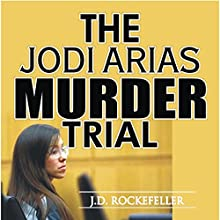 The Jodi Arias Murder Trial Audiobook by J.D. Rockefeller Narrated by Richard L. Walton