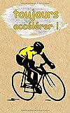 toujours accélérer !: Un carnet de notes ligné pour les passionnés du cyclisme et du vélo