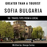 Greater Than a Tourist: Sofia, Bulgaria: 50 Travel Tips from a Local