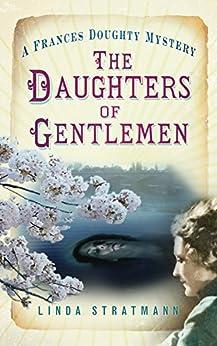Daughters of Gentlemen: A Frances Doughty Mystery (The Frances Doughty Mysteries) by [Stratmann, Linda]