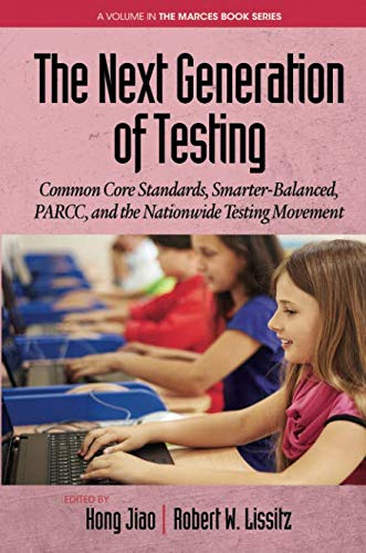 The Next Generation of Testing: Common Core Standards, SmarterBalanced, PARCC, and the Nationwide Testing Movement (The MARCES Book Series)