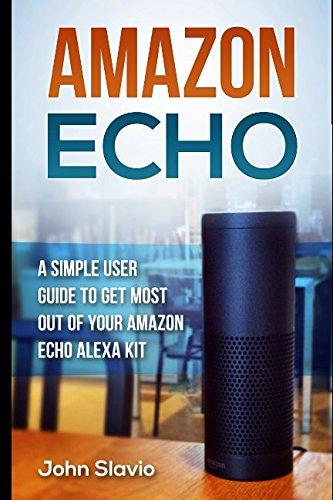 Download Amazon Echo: A Simple User Guide to get most out of your Amazon Echo Alexa Kit (Amazon Echo and Amazon Echo Dot Technologies) (Volume 1) pdf epub