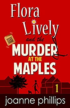 Murder at the Maples: Cozy Private Investigator Series (Flora Lively Mysteries Book 1) by [Phillips, Joanne]