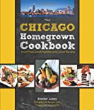 The Chicago Homegrown Cookbook: Local Food, Local Restaurants, Local Recipes (Homegrown Cookbooks)