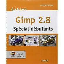 CAHIER GIMP SPÉCIAL DÉBUTANTS + 1CD-ROM : MIS À JOUR AVEC GIMP 2.8 N.É.