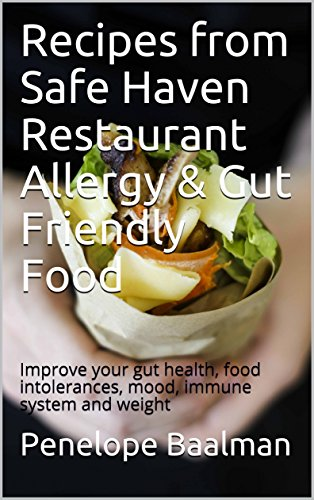 Recipes from Safe Haven Restaurant Allergy & Gut Friendly Food: Improve your gut health, food intolerances, mood, immune system and weight by Penelope Baalman
