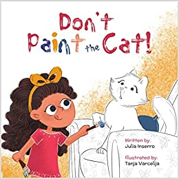 Don't Paint the Cat: Can there really be too much of a good thing? by [Inserro, Julia]