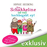 Die Schakkeline ist voll hochbegabt, ey! Aus dem Leben einer Familienpsychologin (audio edition)