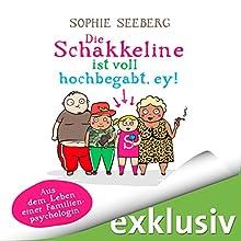 Die Schakkeline ist voll hochbegabt, ey! Aus dem Leben einer Familienpsychologin Hörbuch von Sophie Seeberg Gesprochen von: Sonngard Dressler