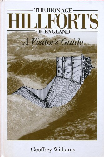 The Iron Age Hillforts of England: A Visitor's Guide