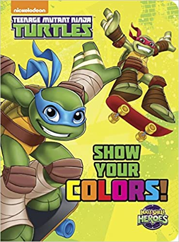 Amazon Com Show Your Colors Teenage Mutant Ninja Turtles Half Shell Heroes Board Book 9780553497762 Random House Spaziante Patrick Books