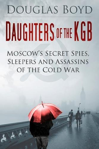 Read Online Daughters of the KGB: Moscow's Secret Spies, Sleepers and Assassins of the Cold War PDF