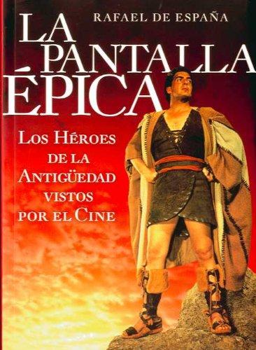 La pantalla épica: los héroes de la Antigüedad vistos por el cine: Amazon.es: De España García, Rafael: Libros