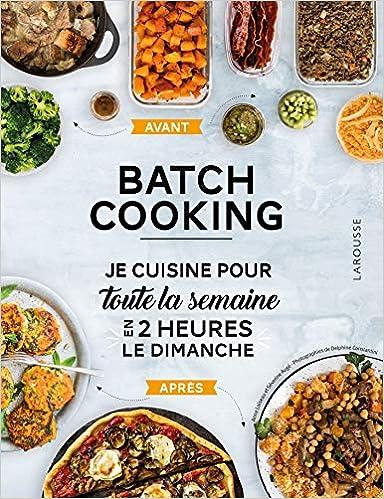 Batch Cooking Preparez 5 Repas Pour La Semaine En 2h Le Dimanche