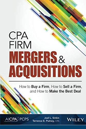 CPA Firm Mergers and Acquisitions: How to Buy a Firm, How to Sell a Firm, and How to Make the Best Deal (Succession Planning Best Practices)