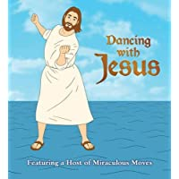 Dancing with Jesus: Featuring a Host of Miraculous Moves