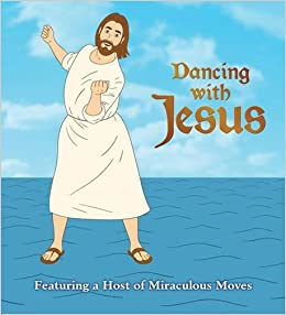 Dancing with Jesus Featuring a Host of Miraculous Moves Sam