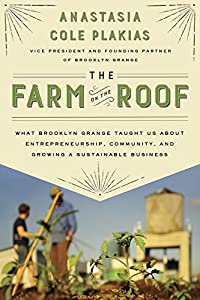 The Farm on the Roof: What Brooklyn Grange Taught Us About Entrepreneurship, Community, and Growing a Sustainable Business from Avery