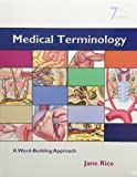 Medical Terminology : A Word Building Approach and Medical Terminology Interactive Student Access Code Card Package, Rice, Jane, 0132774488