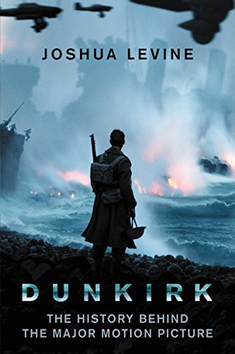 Dunkirk: The History Behind the Major Motion Picture cover