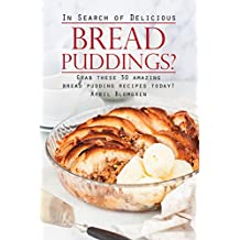 In Search of Delicious Bread Puddings?: Grab These 30 Amazing Bread Pudding Recipes Today!