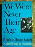 We Were Never Their Age, James DiGiacomo and Edward Wakin, 0030865689