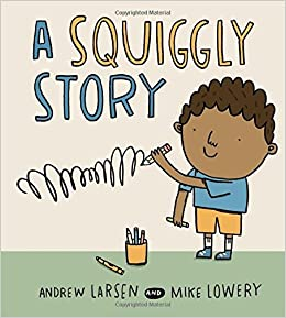 a squiggly story andrew larsen mike lowery 9781771380164 amazon