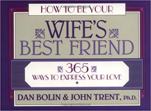 How to Be Your Wife's Best Friend: 365 Ways to Express Your