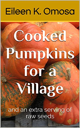 - Cooked Pumpkins for a Village: and an extra serving of raw seeds (...Grandma Stories Book 2)